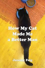 How My Cat Made Me A Better Man Book Cover
